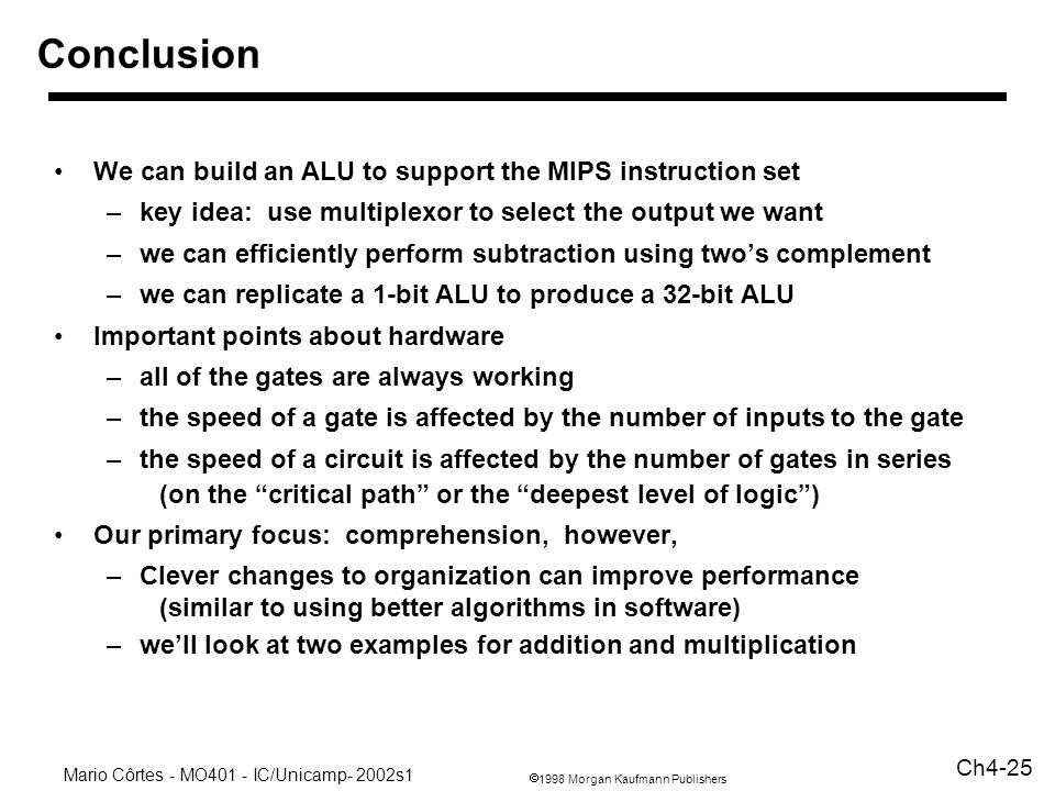Conclusion We can build an ALU to support the MIPS instruction set