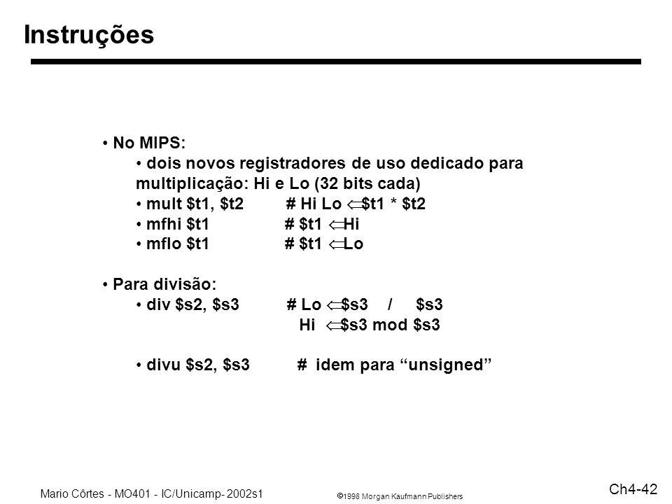 Instruções No MIPS: dois novos registradores de uso dedicado para multiplicação: Hi e Lo (32 bits cada)
