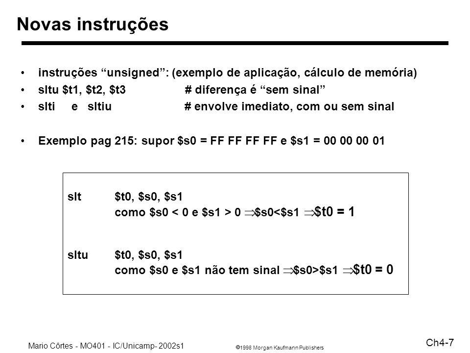 Novas instruçõesinstruções unsigned : (exemplo de aplicação, cálculo de memória) sltu $t1, $t2, $t3 # diferença é sem sinal