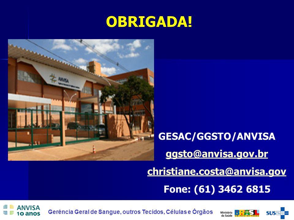 OBRIGADA! GESAC/GGSTO/ANVISA ggsto@anvisa.gov.br