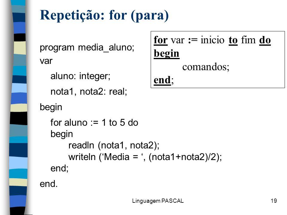 Repetição: for (para) for var := inicio to fim do begin comandos; end;