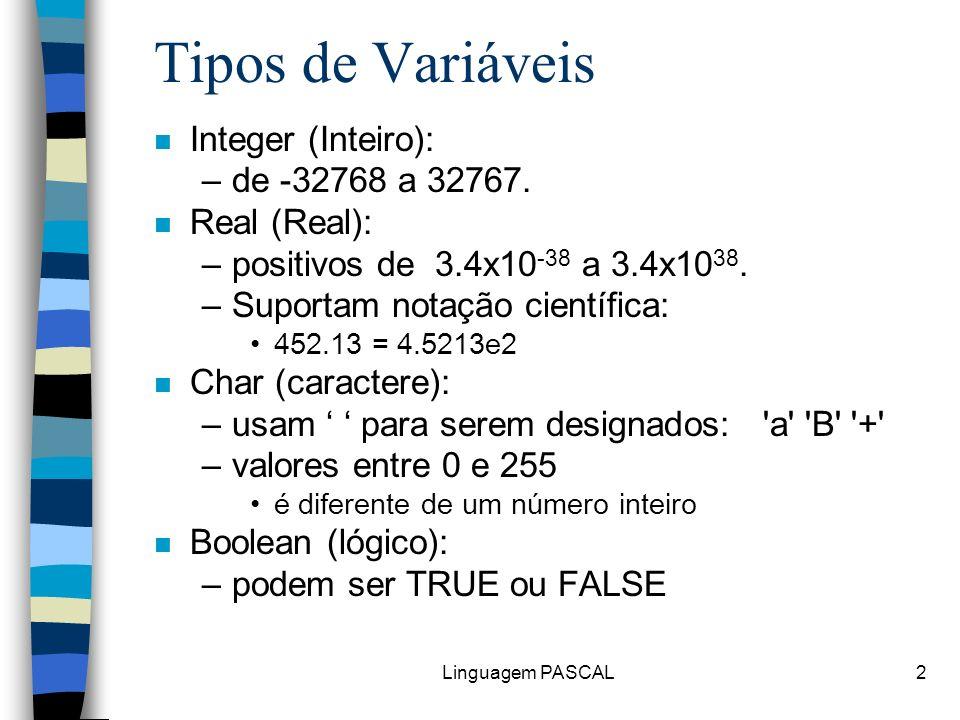 Tipos de Variáveis Integer (Inteiro): de -32768 a 32767. Real (Real):