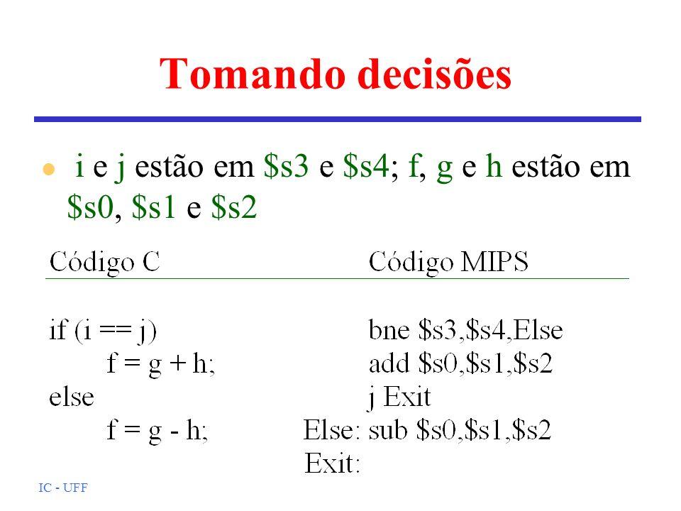 Tomando decisões i e j estão em $s3 e $s4; f, g e h estão em $s0, $s1 e $s2 IC - UFF