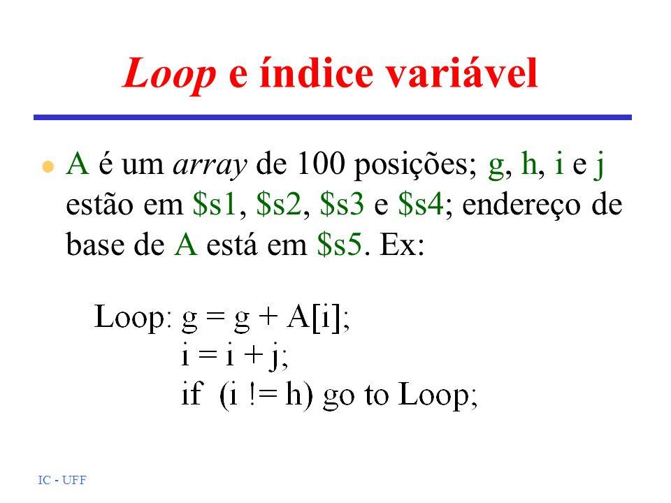 Loop e índice variável A é um array de 100 posições; g, h, i e j estão em $s1, $s2, $s3 e $s4; endereço de base de A está em $s5. Ex: