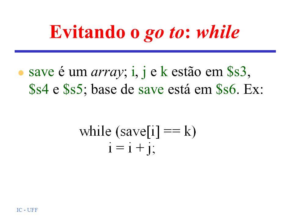 Evitando o go to: whilesave é um array; i, j e k estão em $s3, $s4 e $s5; base de save está em $s6. Ex: