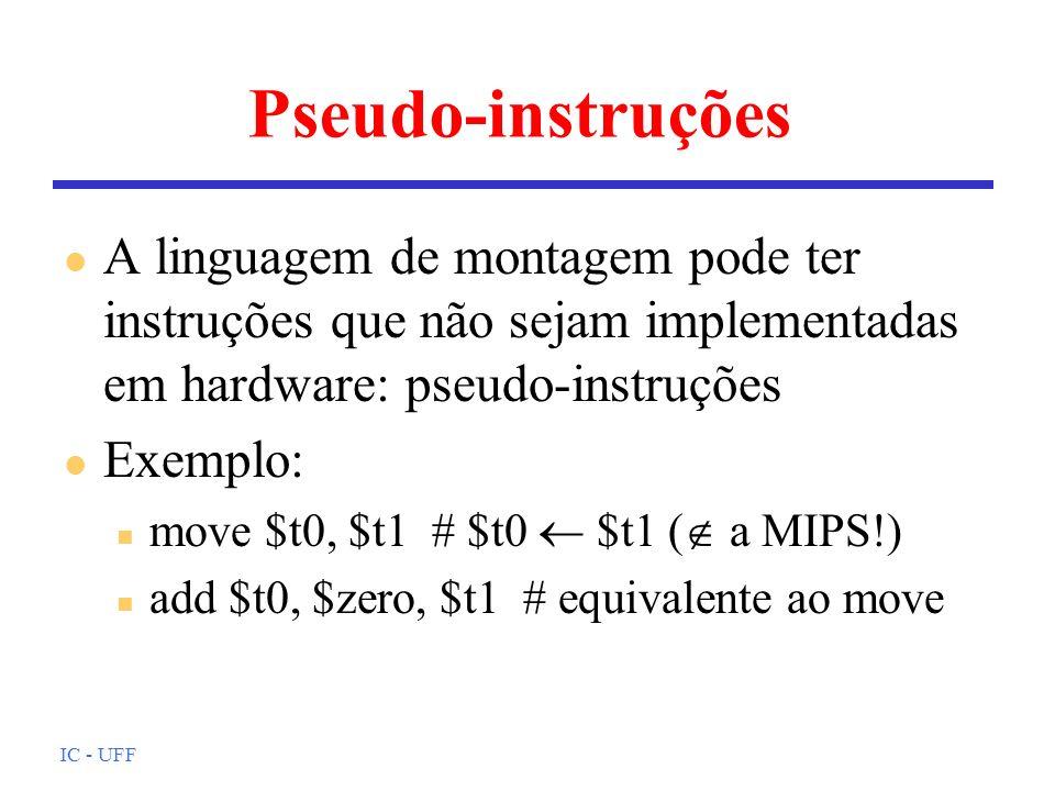 Pseudo-instruções A linguagem de montagem pode ter instruções que não sejam implementadas em hardware: pseudo-instruções.