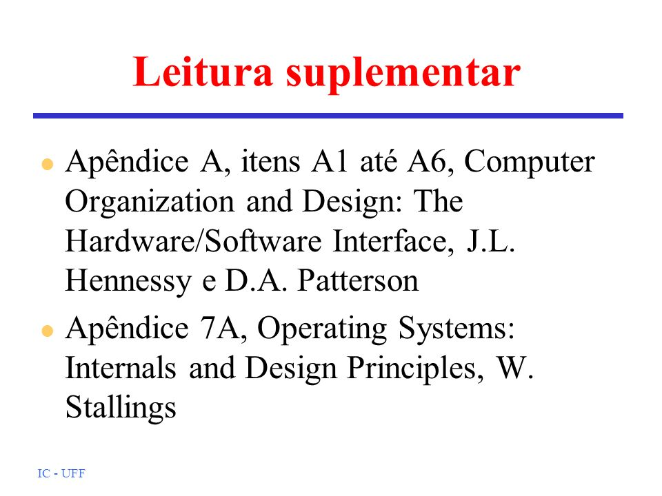Leitura suplementarApêndice A, itens A1 até A6, Computer Organization and Design: The Hardware/Software Interface, J.L. Hennessy e D.A. Patterson.