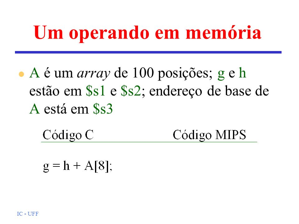 Um operando em memóriaA é um array de 100 posições; g e h estão em $s1 e $s2; endereço de base de A está em $s3.