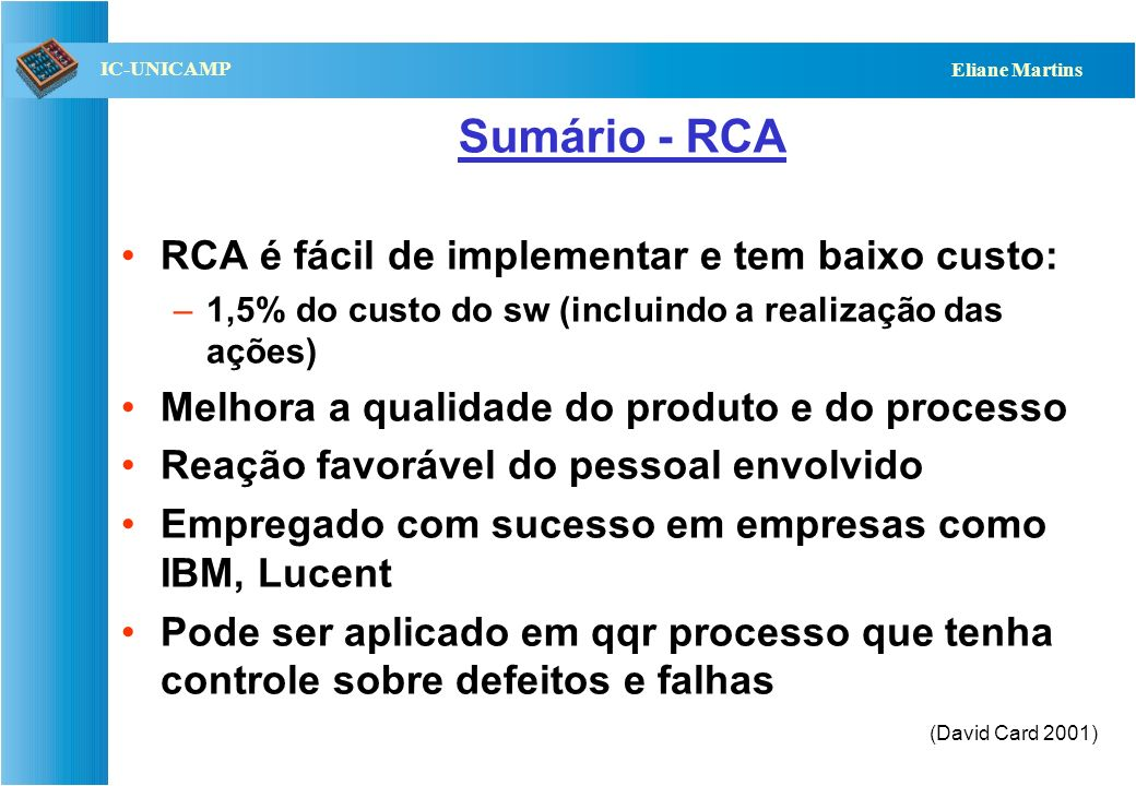 Sumário - RCA RCA é fácil de implementar e tem baixo custo: