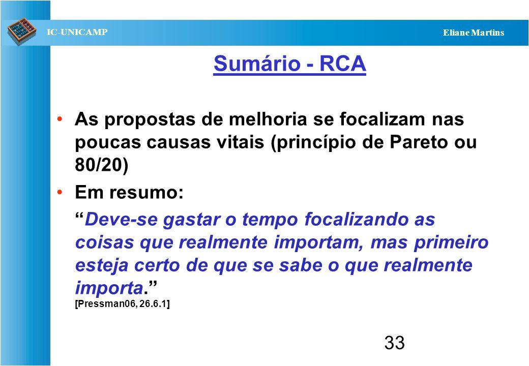 Sumário - RCA As propostas de melhoria se focalizam nas poucas causas vitais (princípio de Pareto ou 80/20)
