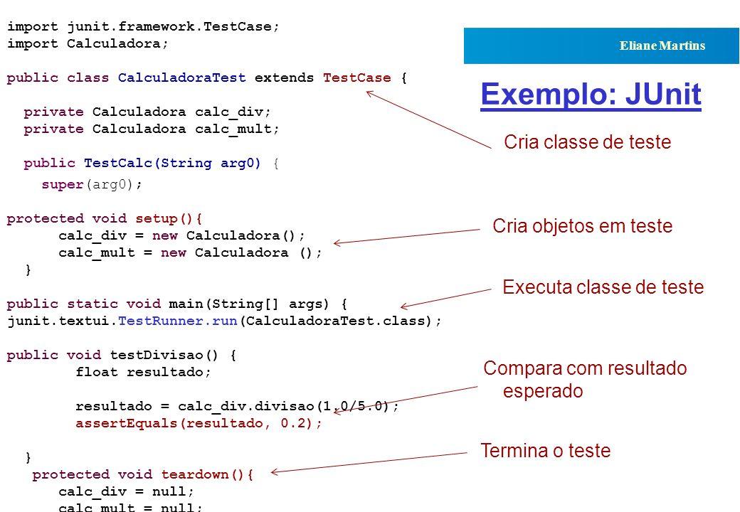 Exemplo: JUnit Cria classe de teste Cria objetos em teste