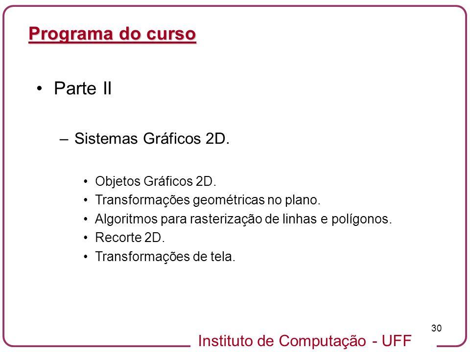 Programa do curso Parte II Sistemas Gráficos 2D. Objetos Gráficos 2D.