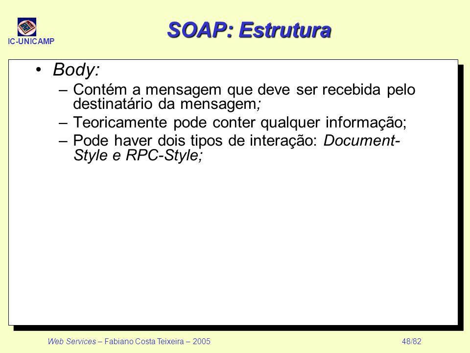 SOAP: Estrutura Body: Contém a mensagem que deve ser recebida pelo destinatário da mensagem; Teoricamente pode conter qualquer informação;