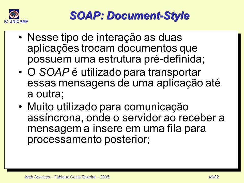 SOAP: Document-Style Nesse tipo de interação as duas aplicações trocam documentos que possuem uma estrutura pré-definida;