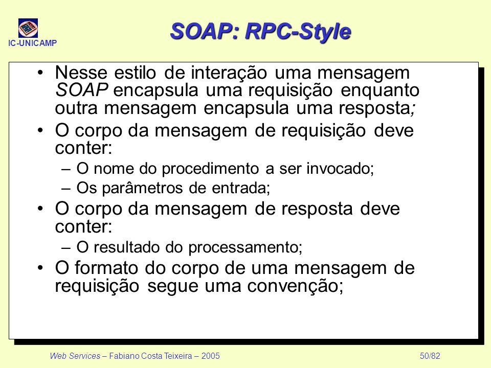 SOAP: RPC-Style Nesse estilo de interação uma mensagem SOAP encapsula uma requisição enquanto outra mensagem encapsula uma resposta;