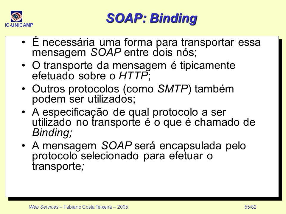SOAP: Binding É necessária uma forma para transportar essa mensagem SOAP entre dois nós;