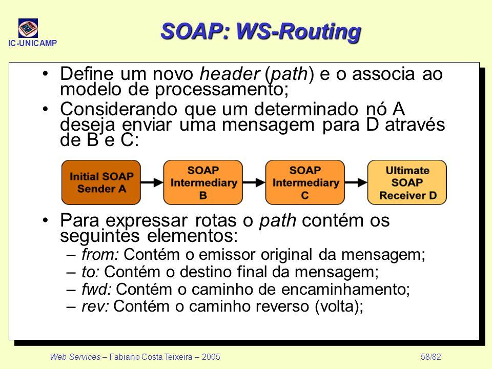 SOAP: WS-Routing Define um novo header (path) e o associa ao modelo de processamento;