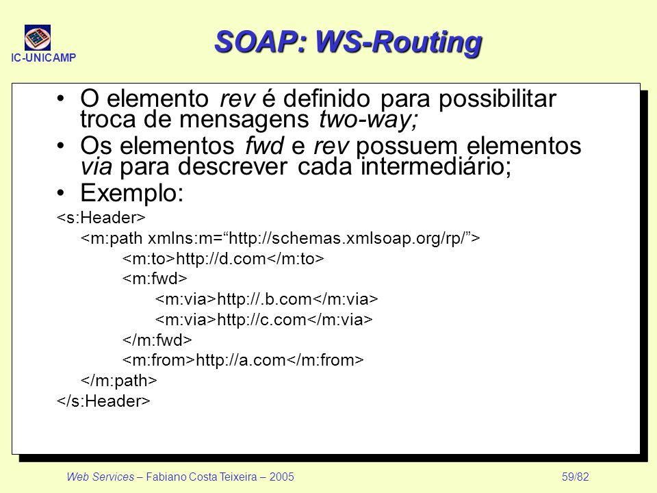 SOAP: WS-Routing O elemento rev é definido para possibilitar troca de mensagens two-way;