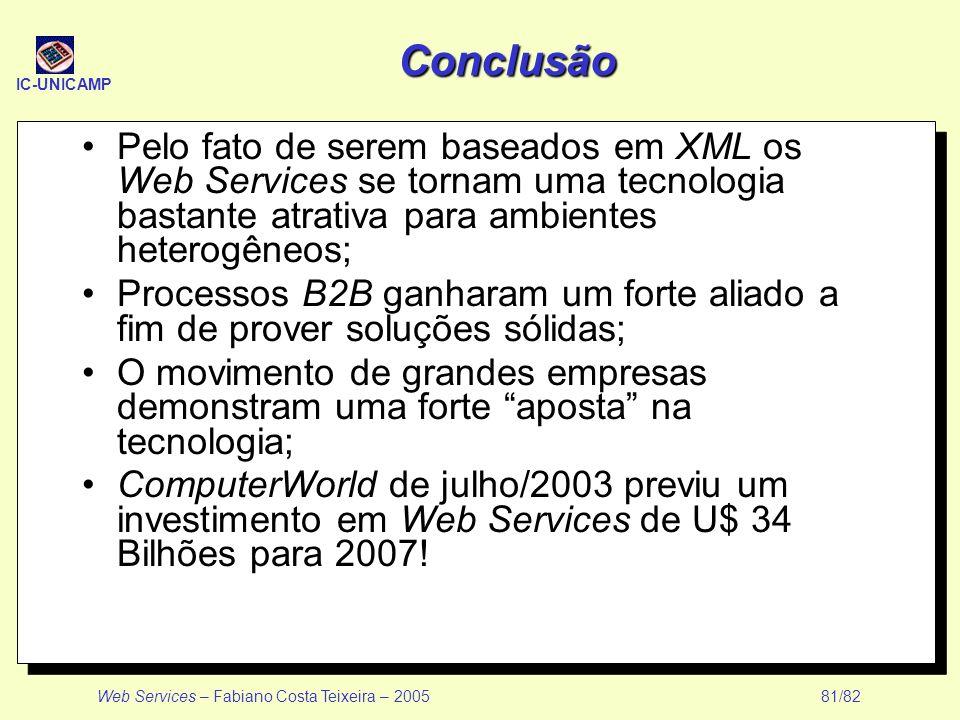 Conclusão Pelo fato de serem baseados em XML os Web Services se tornam uma tecnologia bastante atrativa para ambientes heterogêneos;