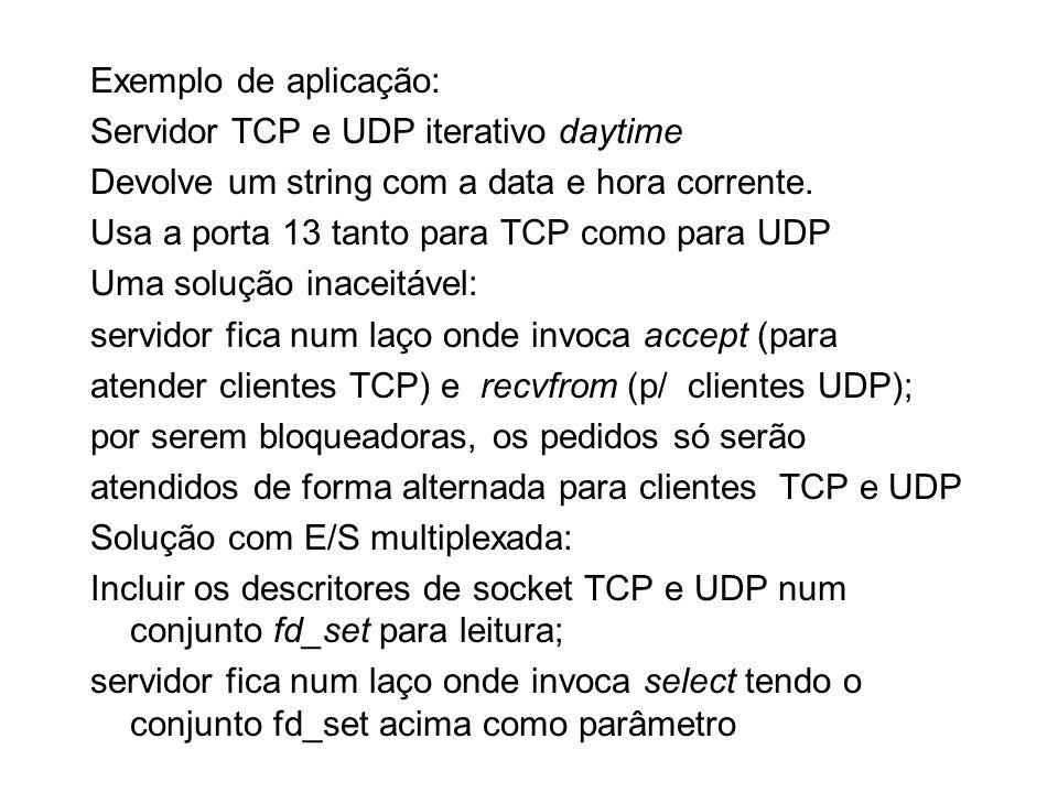 Exemplo de aplicação: Servidor TCP e UDP iterativo daytime. Devolve um string com a data e hora corrente.