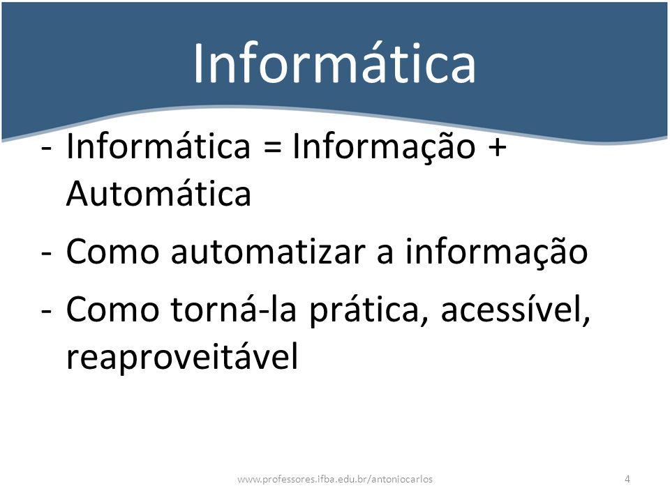 Informática Informática = Informação + Automática