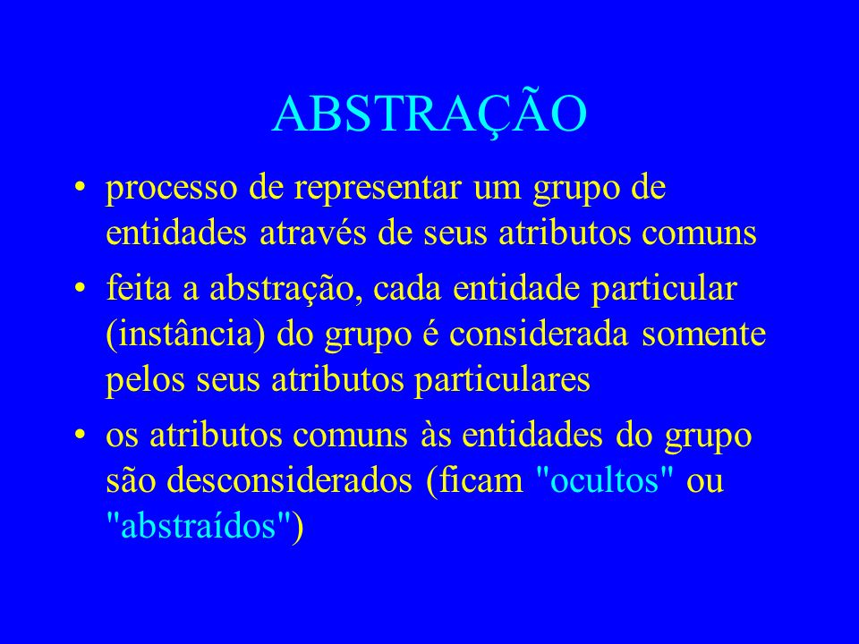 ABSTRAÇÃO processo de representar um grupo de entidades através de seus atributos comuns.