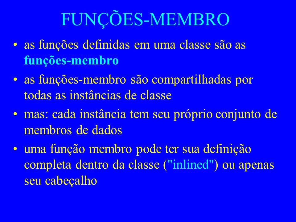 FUNÇÕES-MEMBRO as funções definidas em uma classe são as funções-membro. as funções-membro são compartilhadas por todas as instâncias de classe.