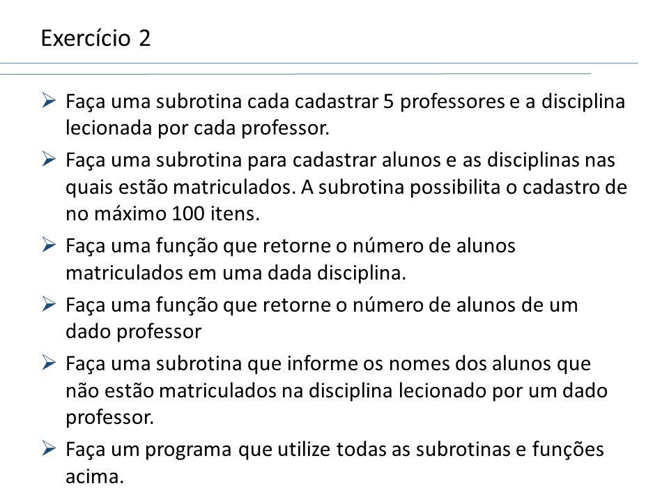 Exercício 2 Faça uma subrotina cada cadastrar 5 professores e a disciplina lecionada por cada professor.