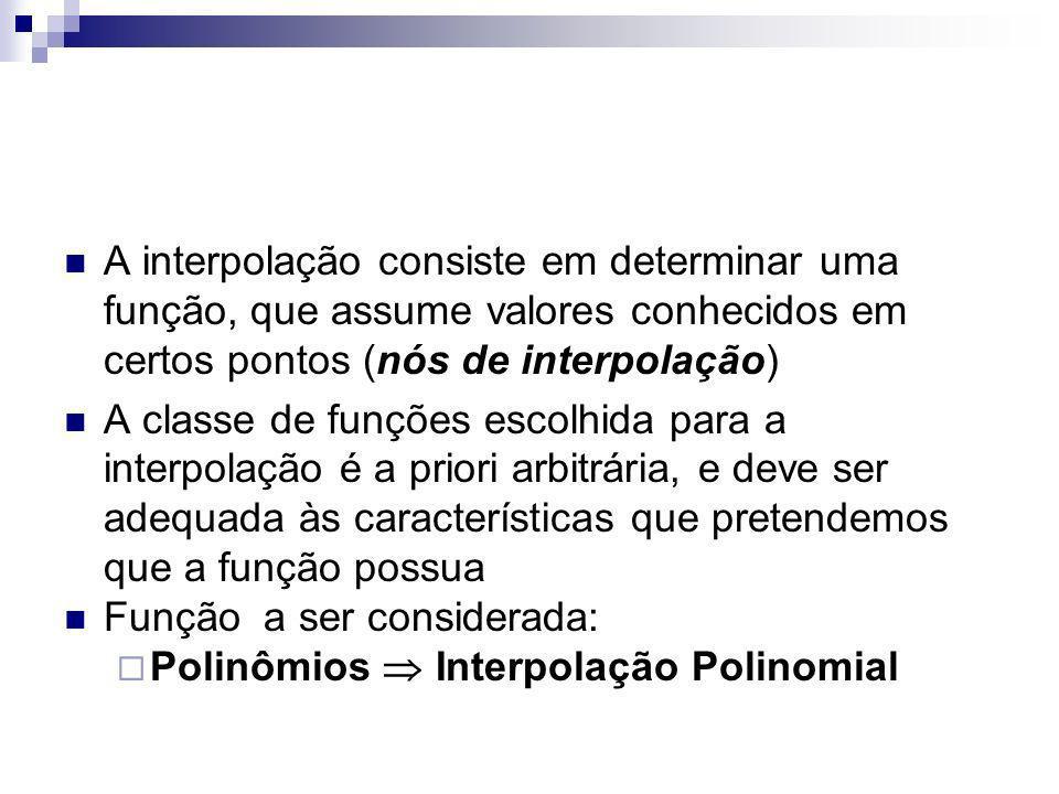 A interpolação consiste em determinar uma função, que assume valores conhecidos em certos pontos (nós de interpolação)