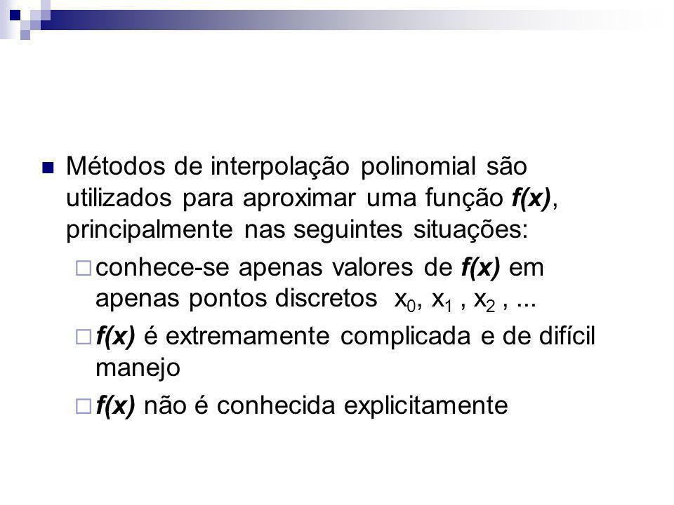 Métodos de interpolação polinomial são utilizados para aproximar uma função f(x), principalmente nas seguintes situações: