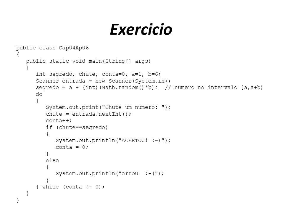 Exercicio public class Cap04Ap06 {