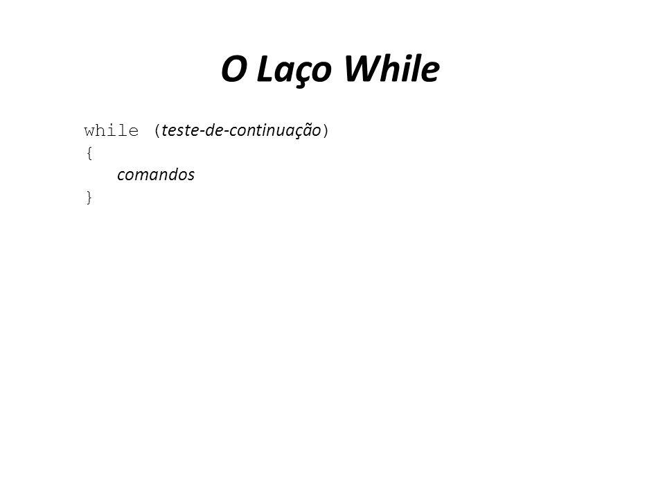 O Laço While while (teste-de-continuação) { comandos }