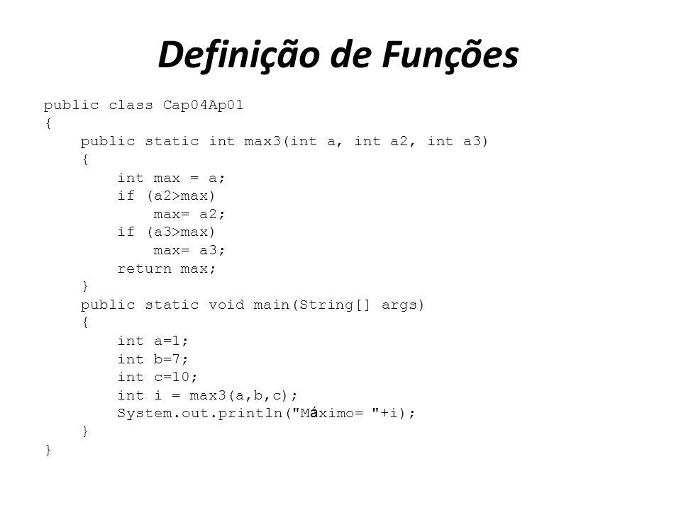 Definição de Funções public class Cap04Ap01 {