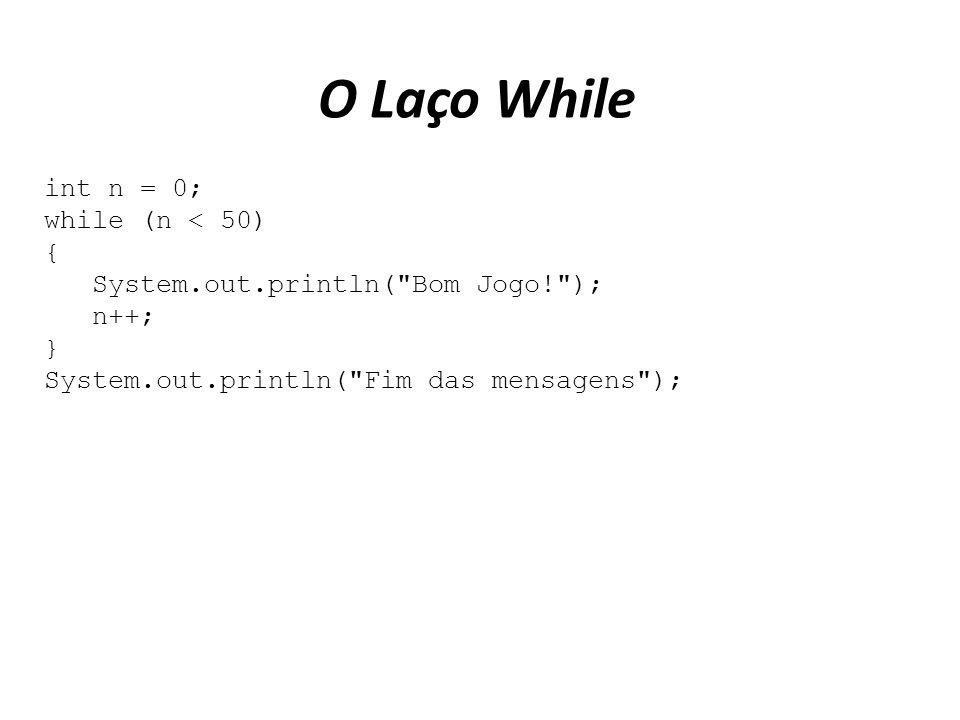 O Laço While int n = 0; while (n < 50) {