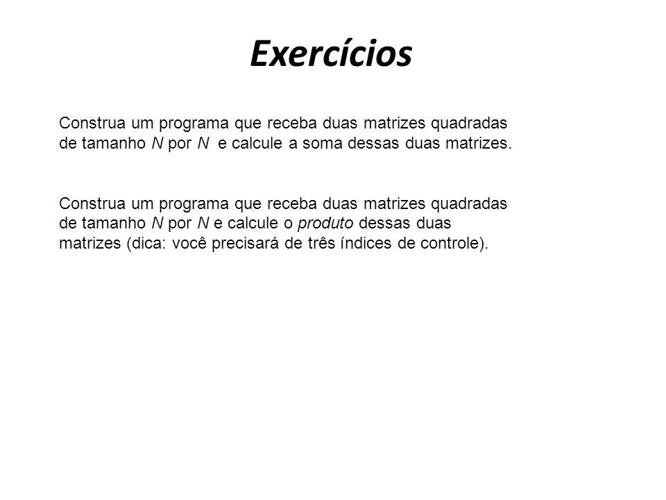Exercícios Construa um programa que receba duas matrizes quadradas de tamanho N por N e calcule a soma dessas duas matrizes.