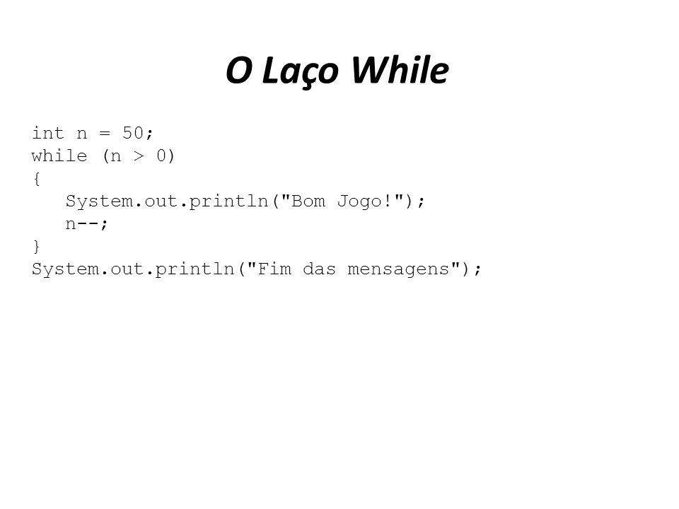 O Laço While int n = 50; while (n > 0) {