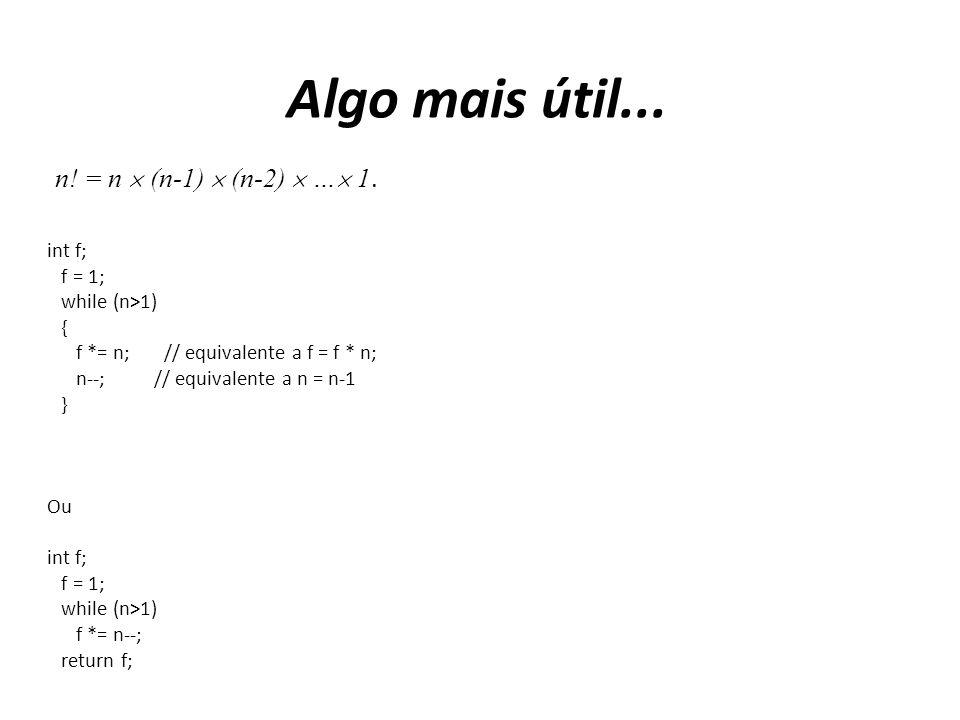 Algo mais útil... n! = n  (n-1)  (n-2)  … 1. int f; f = 1;