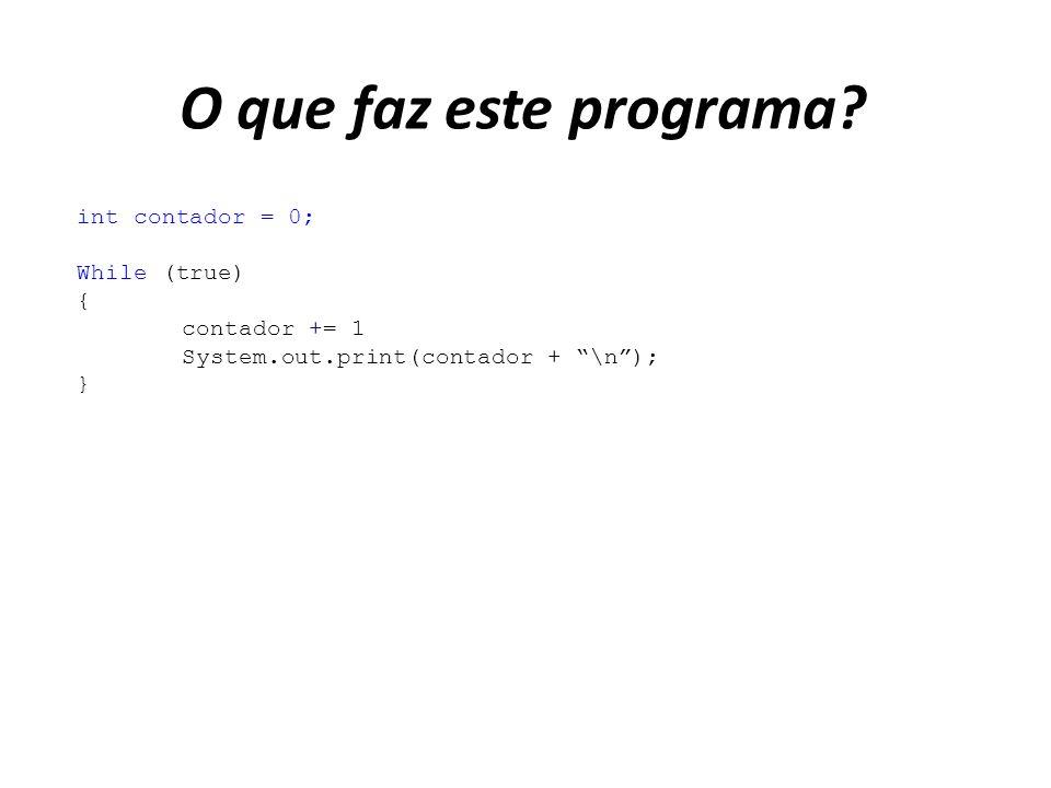 O que faz este programa int contador = 0; While (true) {