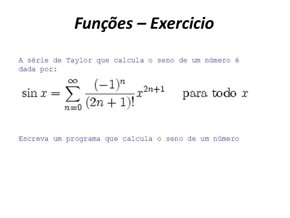 Funções – Exercicio A série de Taylor que calcula o seno de um número é dada por: Escreva um programa que calcula o seno de um número.