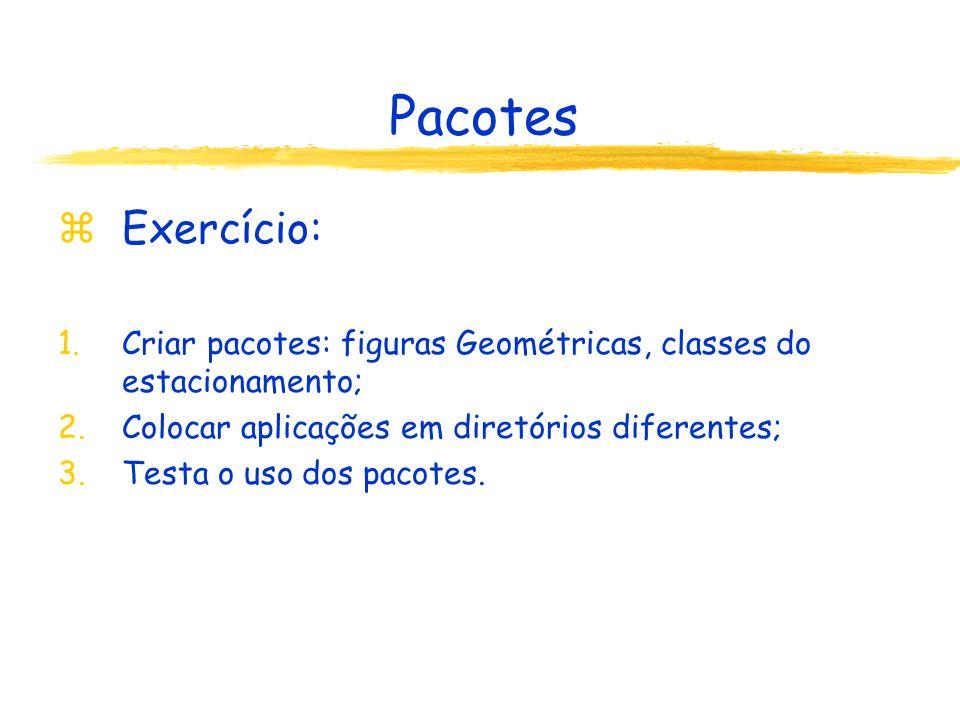 Pacotes Exercício: Criar pacotes: figuras Geométricas, classes do estacionamento; Colocar aplicações em diretórios diferentes;