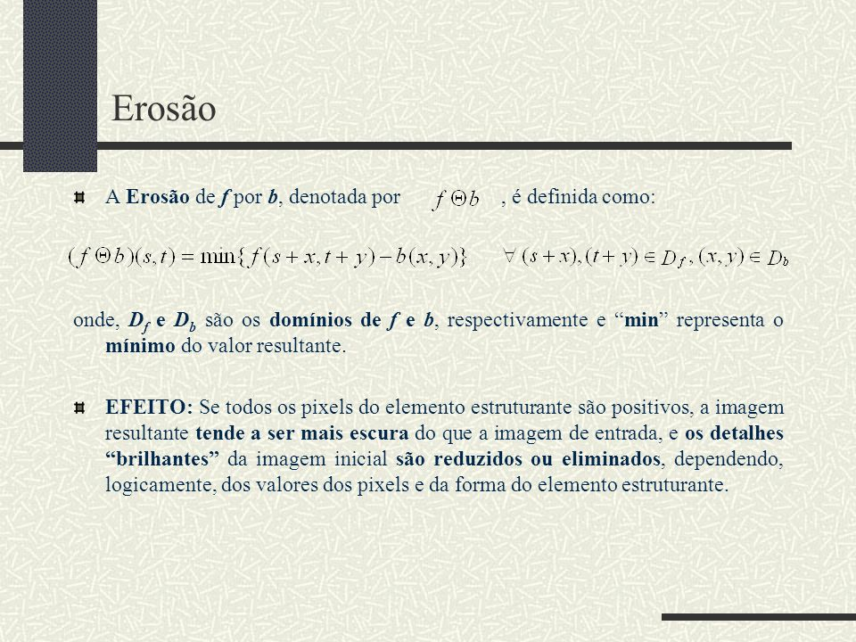 Erosão A Erosão de f por b, denotada por , é definida como: