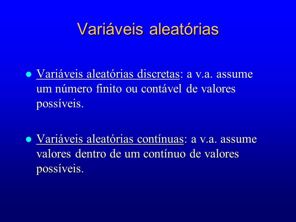 Variáveis aleatórias Variáveis aleatórias discretas: a v.a. assume um número finito ou contável de valores possíveis.