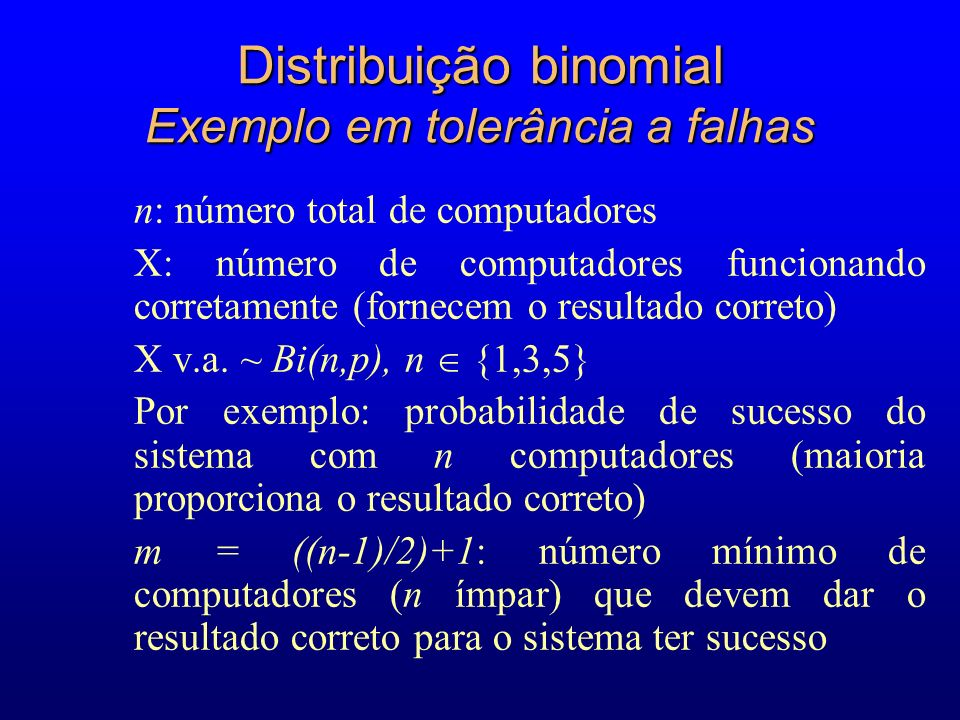 Distribuição binomial Exemplo em tolerância a falhas