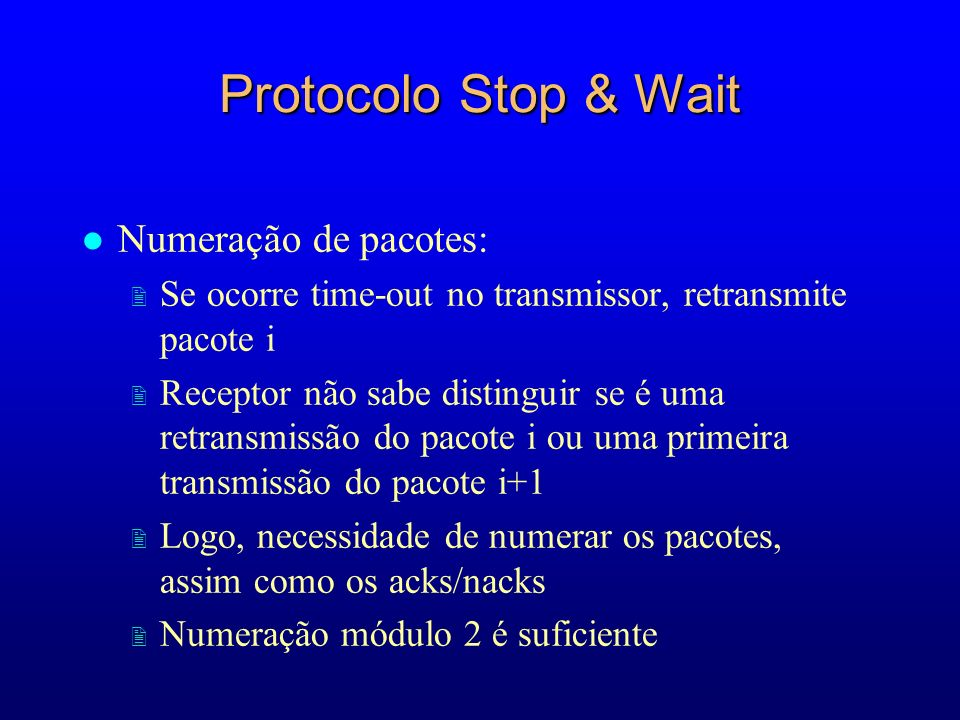 Protocolo Stop & Wait Numeração de pacotes: