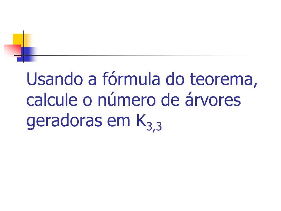 Usando a fórmula do teorema, calcule o número de árvores geradoras em K3,3