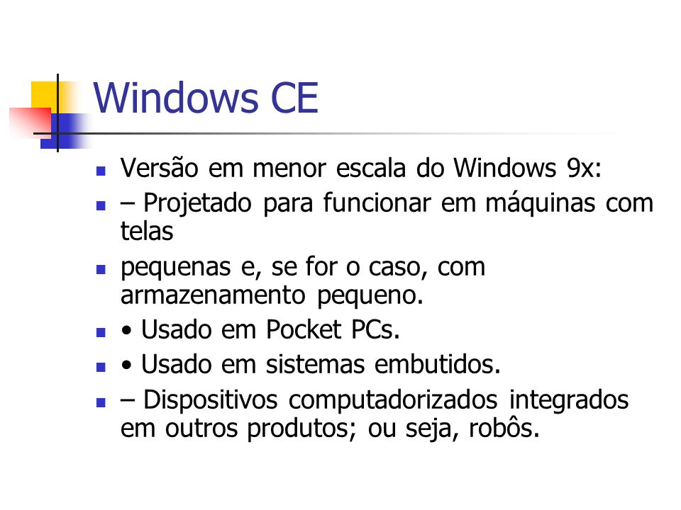 Windows CE Versão em menor escala do Windows 9x: