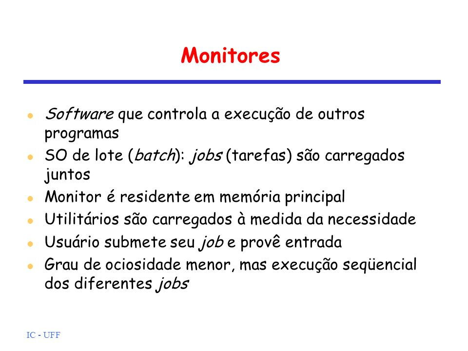 Monitores Software que controla a execução de outros programas