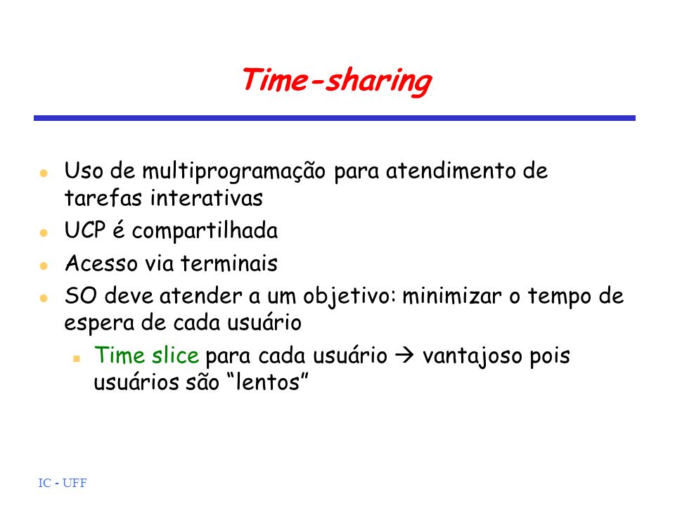 Time-sharing Uso de multiprogramação para atendimento de tarefas interativas. UCP é compartilhada.