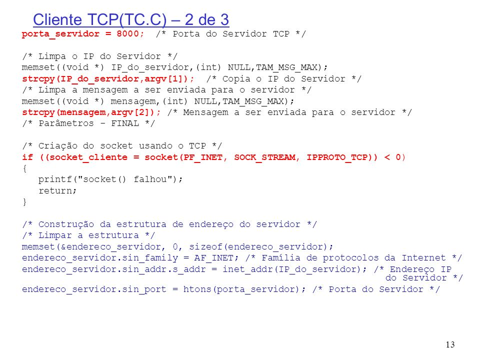 Cliente TCP(TC.C) – 2 de 3 porta_servidor = 8000; /* Porta do Servidor TCP */ /* Limpa o IP do Servidor */