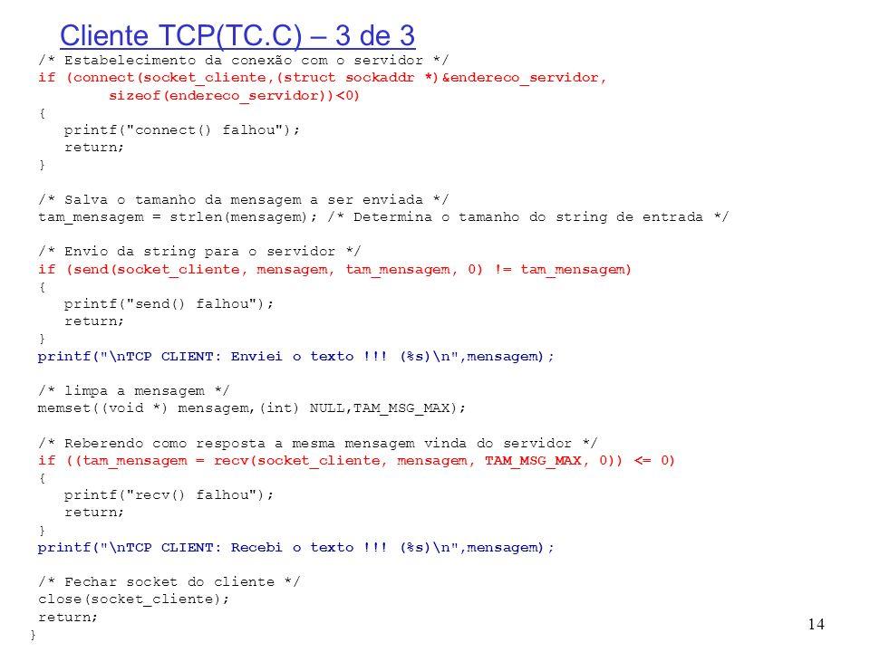 Cliente TCP(TC.C) – 3 de 3 /* Estabelecimento da conexão com o servidor */ if (connect(socket_cliente,(struct sockaddr *)&endereco_servidor,
